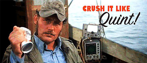 crush-it-like-quint.jpeg