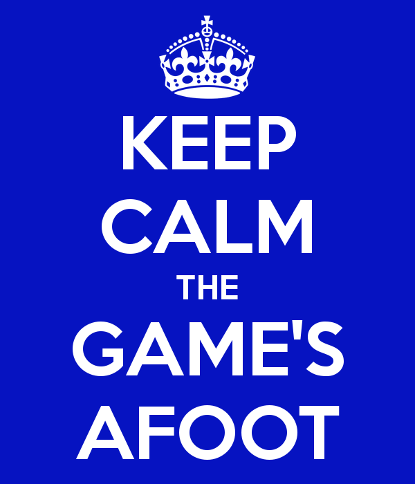 keep-calm-the-games-afoot.png