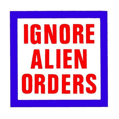 Ignore_Alien_Orders.jpg.08d0a2eb141f7f7c21c4adb42cce21fc.jpg