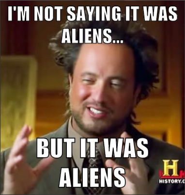 Not saying its Aliens.png