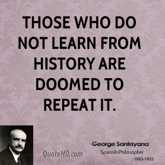 george-santayana-quote-those-who-do-not-learn-from-history-are-doomed.jpg