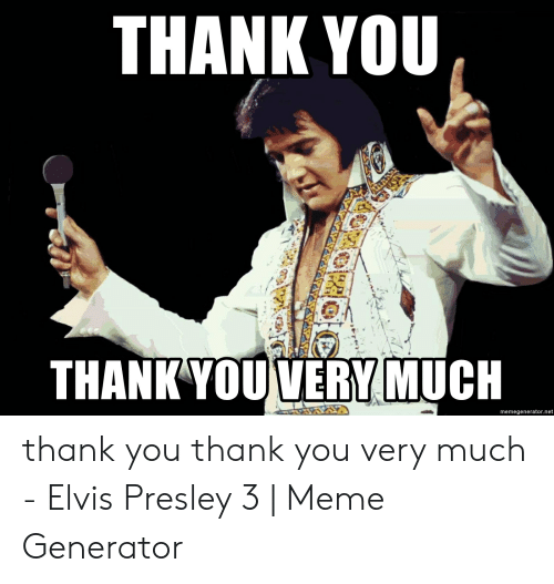 thank-you-thank-you-very-much-memegenerator-net-thank-you-thank-53352247.png